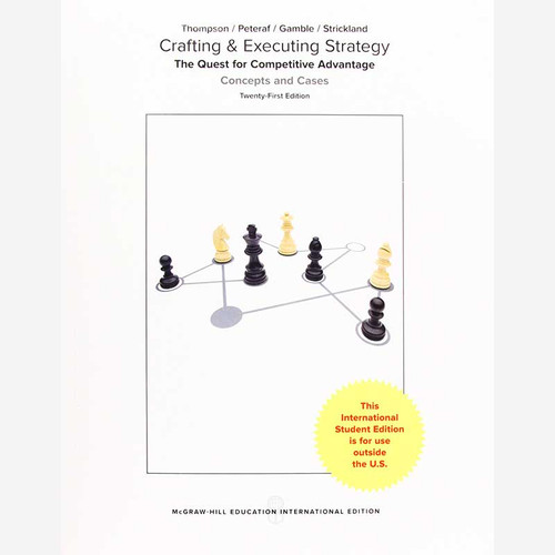 Crafting & Executing Strategy: The Quest for Competitive Advantage: Concepts and Cases (21th Edition) Arthur A. Jr. Thompson, John E. Gamble and Margaret Peteraf | 9781259921995