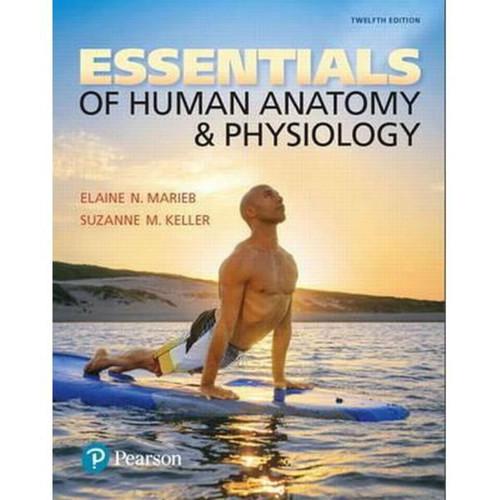 Essentials of Human Anatomy & Physiology (12th Edition) Elaine N. Marieb and Suzanne M. Keller    9780134395326
