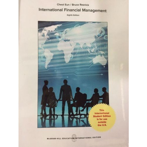 International Financial Management (8th Edition) Cheol Eun and Bruce G. Resnick  | 9781259922190