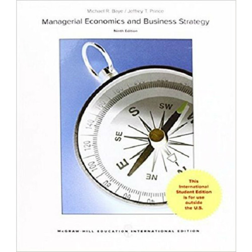 Managerial Economics & Business Strategy (9th Edition) Michael Baye and Jeff Prince  | 9781259251382