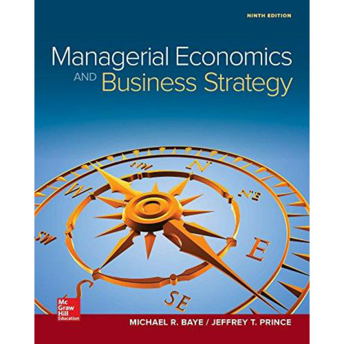 Managerial Economics & Business Strategy (9th Edition) Michael Baye and Jeff Prince  | 9781259290619