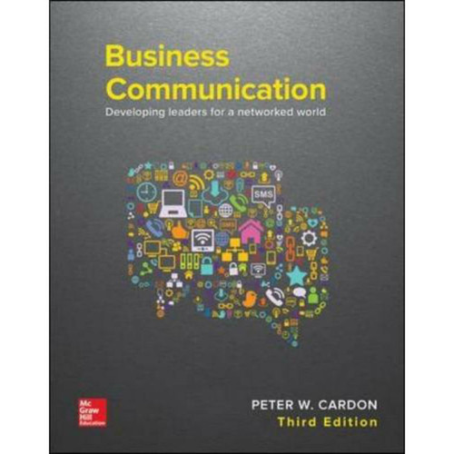Business Communication: Developing Leaders for a Networked World (3rd Edition) Peter Cardon | 9781259694516
