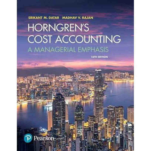 Horngren's Cost Accounting: A Managerial Emphasis (16th Edition) Datar | 9780134475585