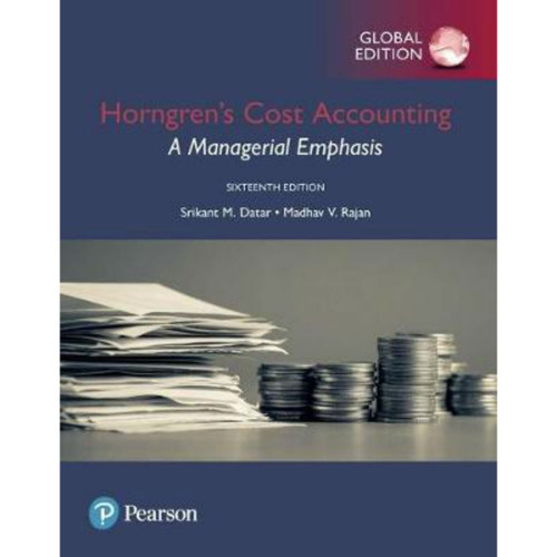 Horngren's Cost Accounting: A Managerial Emphasis (16th Edition) Datar | 9781292211541