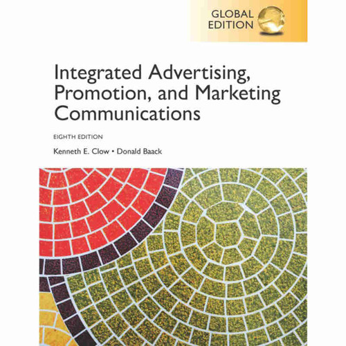 Integrated Advertising, Promotion, and Marketing Communications (8th Edition) Clow | 9781292222691