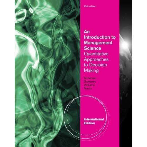 An Introduction to Management Science (13th Edition) Anderson IE