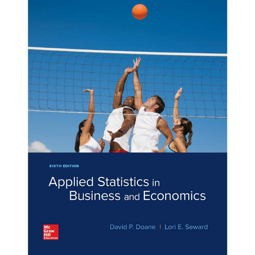 Applied Statistics in Business and Economics (6th Edition) David Doane and Lori Seward | 9781260165678