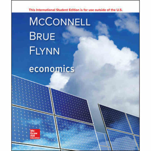 Economics (21th Edition) Campbell R. McConnell and Stanley L. Brue | 9781259921971