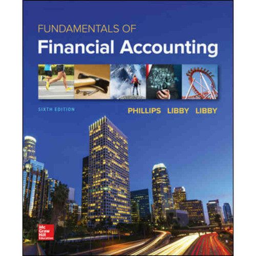 Fundamentals of Financial Accounting (6th Edition) Fred Phillips and Robert Libby | 9781260092813