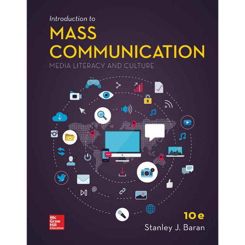 Introduction to Mass Communication: Media Literacy and Culture (10th Edition) Stanley J. Baran | 9781259924972