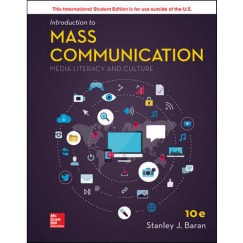 Introduction to Mass Communication: Media Literacy and Culture (10th Edition) Stanley J. Baran | 9781260092363