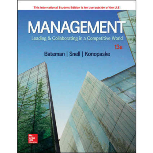 Management: Leading & Collaborating in a Competitive World (13th Edition) Thomas S Bateman and Scott A Snell | 9781260092288