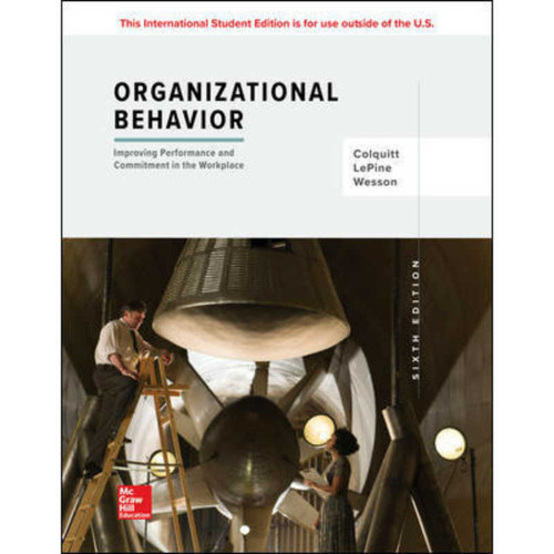 Organizational Behavior: Improving Performance and Commitment in the Workplace (6th Edition) Jason A Colquitt and Jeffery A LePine | 9781260092301