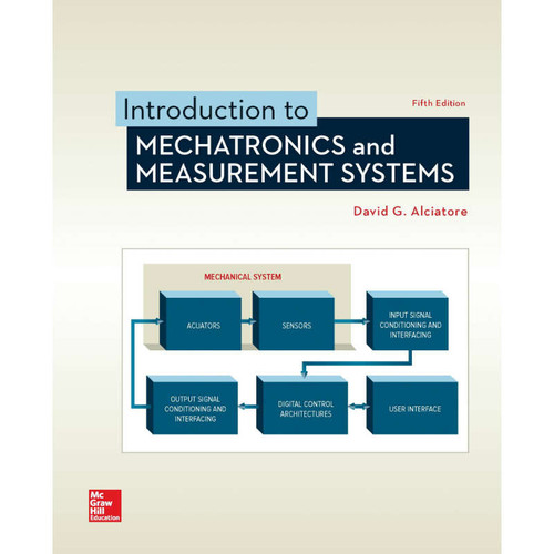 Introduction to Mechatronics and Measurement Systems (5th Edition) David G. Alciatore | 9781260048704