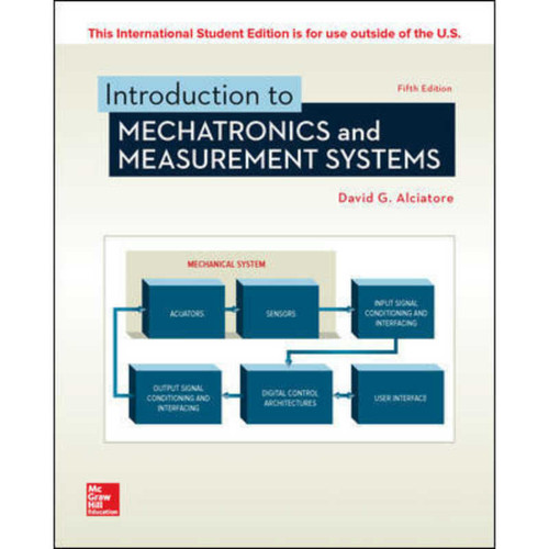Introduction to Mechatronics and Measurement Systems (5th Edition) David G. Alciatore | 9781260085198