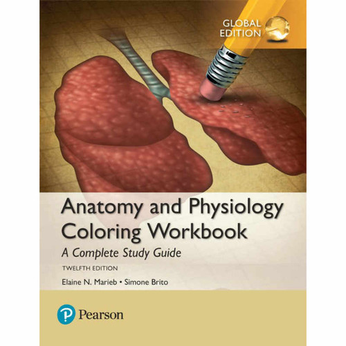 Anatomy and Physiology Coloring Workbook: A Complete Study Guide (12th Edition) Elaine N. Marieb and Simone Brito | 9781292214146