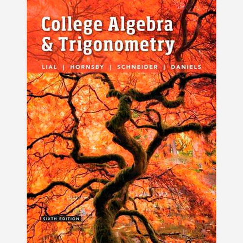 College Algebra and Trigonometry (6th Edition) Margaret L. Lial and John Hornsby | 9780134112527