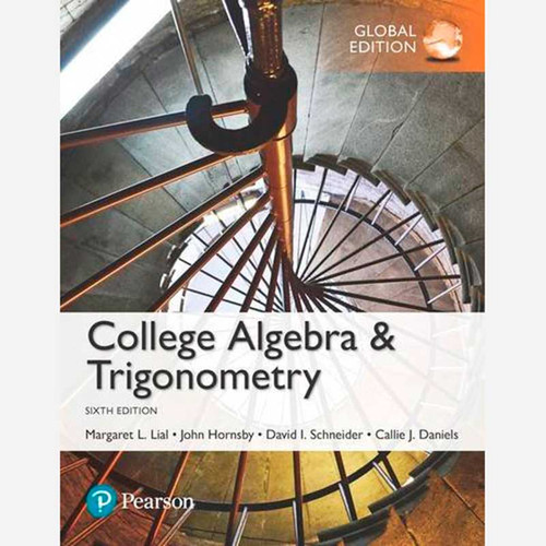 College Algebra and Trigonometry (6th Edition) Margaret L. Lial and John Hornsby | 9781292151953