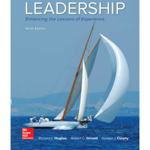 Leadership: Enhancing the Lessons of Experience (9th Edition) Richard Hughes | 9781259963261
