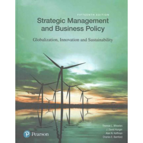 Strategic Management and Business Policy: Globalization, Innovation and Sustainability (15th Edition) Thomas L. Wheelen and J. David Hunger | 9780134522050