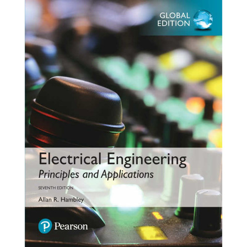 Electrical Engineering: Principles & Applications (7th Edition) Allan R. Hambley | 9781292223124