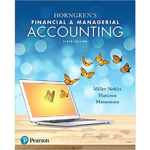 Horngren's Financial & Managerial Accounting (6th Edition) Tracie L. Miller-Nobles and Brenda L. Mattison | 9780134486833