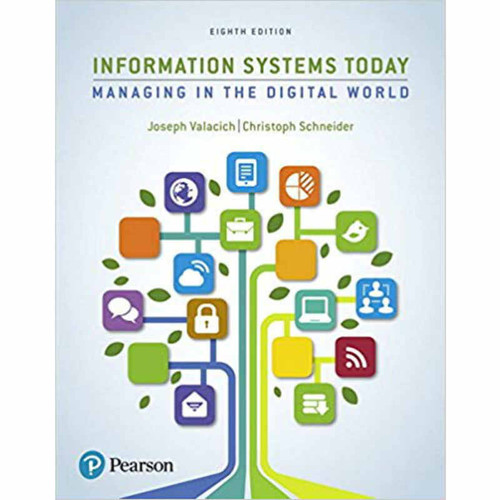 Information Systems Today: Managing the Digital World (8th Edition) Joseph Valacich and Christoph Schneider | 9780134635200