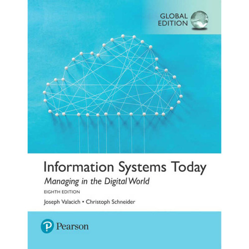 Information Systems Today: Managing the Digital World (8th Edition) Joseph Valacich and Christoph Schneider | 9781292215976