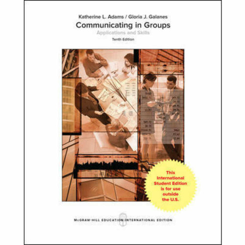 Communicating in Groups: Applications and Skills (10th Edition) Katherine L. Adams and Gloria J Galanes | 9781260083903