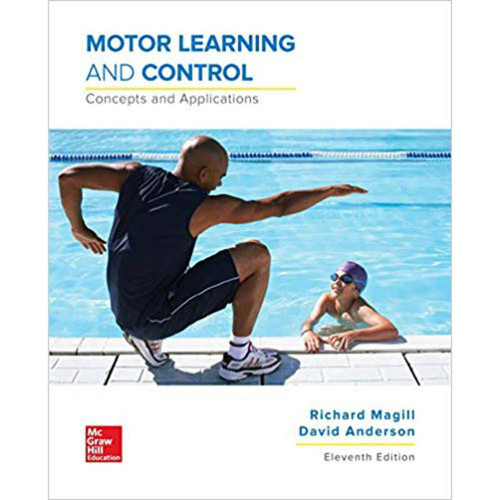 Motor Learning and Control: Concepts and Applications (11th Edition) Richard A Magill and David Anderson Dr. | 9781259823992