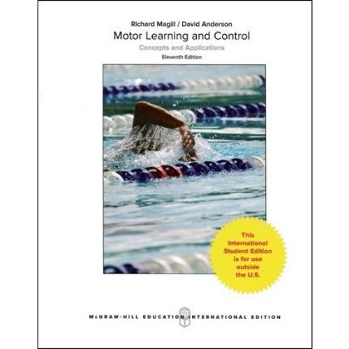 Motor Learning and Control: Concepts and Applications (11th Edition) Richard A Magill and David Anderson Dr. | 9781260084023