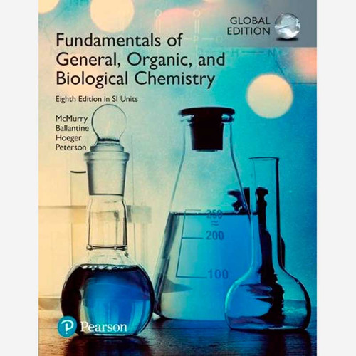 Fundamentals of General, Organic, and Biological Chemistry (8th Edition) John E. McMurry and David S. Ballantine | 9781292123462
