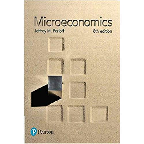 Microeconomics (8th Edition) Jeffrey M. Perloff | 9780134519531