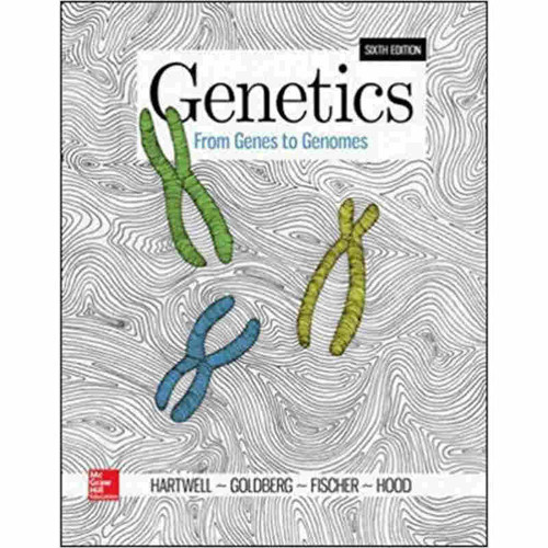 Genetics: From Genes to Genomes (6th Edition) Leland Hartwell and Michael L. Goldberg | 9781259700903