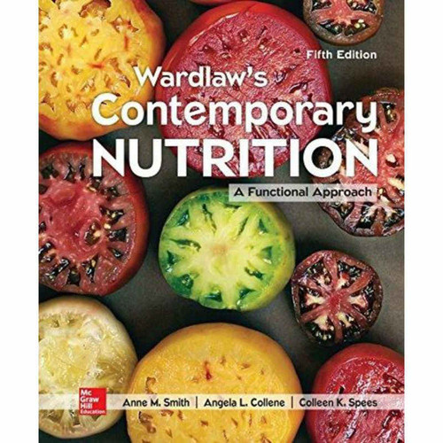 Wardlaw's Contemporary Nutrition: A Functional Approach (5th Edition) Anne Smith and Angela Collene and Colleen Spees  | 9781259706608