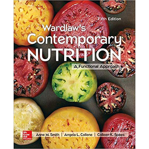 Wardlaw's Contemporary Nutrition: A Functional Approach (5th Edition) Anne Smith and Angela Collene and Colleen Spees  | 9781260083798