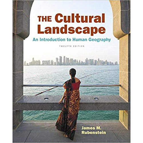 The Cultural Landscape: An Introduction to Human Geography (12th Edition) James Rubenstein | 9780134206233