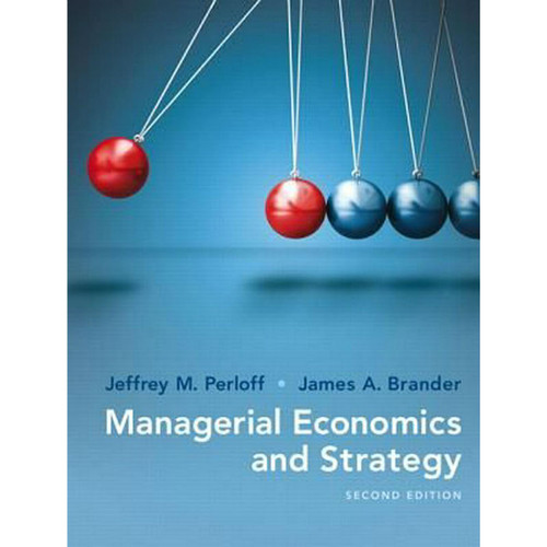 Managerial Economics and Strategy (2nd Edition) Jeffrey M. Perloff, James A. Brander | 9780134167879