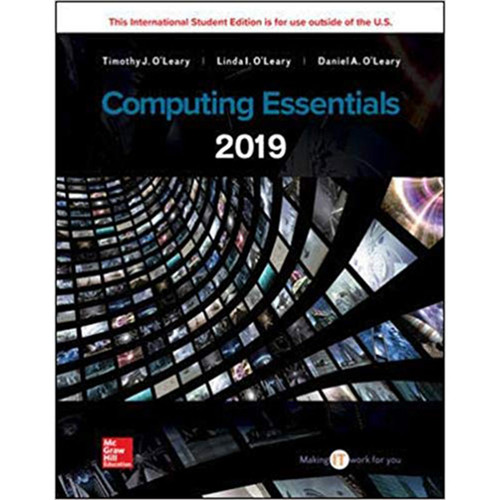 Computing Essentials 2019 (27th Edition) Timothy J O'Leary,  Linda I. O'Leary and Daniel O'Leary | 9781260098563
