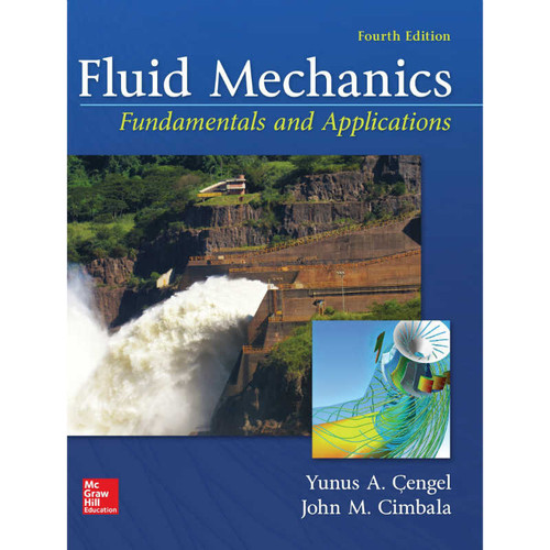 Fluid Mechanics: Fundamentals and Applications (4th Edition) Yunus A. Cengel and John M. Cimbala | 9781259696534