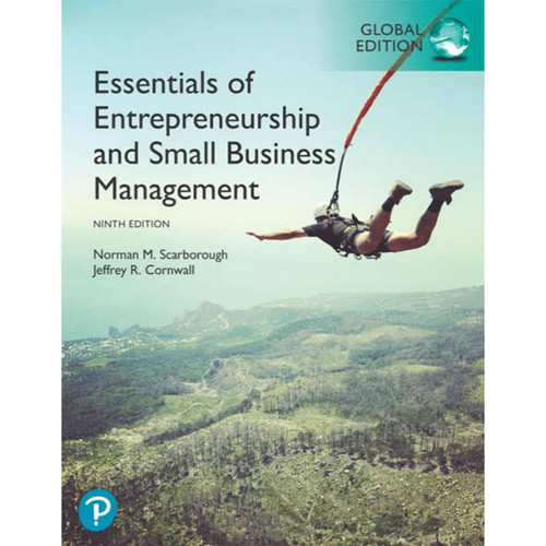 Essentials of Entrepreneurship and Small Business Management (9th Edition) Norman M. Scarborough and Jeffrey R. Cornwall | 9781292266022