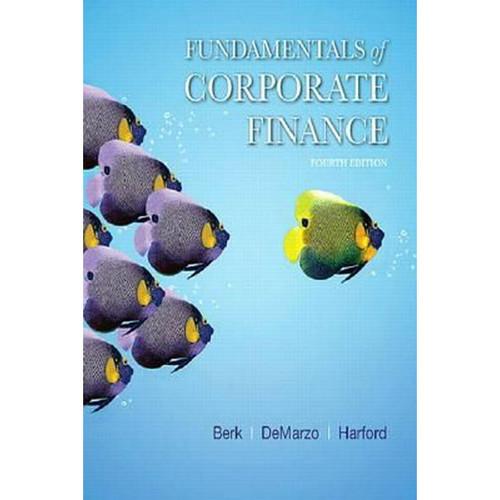 Fundamentals of Corporate Finance (4th Edition) Jonathan Berk, Peter DeMarzo and Jarrad Harford  | 9780134475561