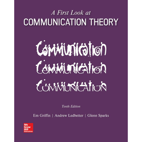 A First Look at Communication Theory (10th Edition) Em Griffin and Andrew M. Ledbetter | 9781259913785