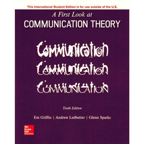 A First Look at Communication Theory (10th Edition) Em Griffin and Andrew M. Ledbetter | 9781260091564