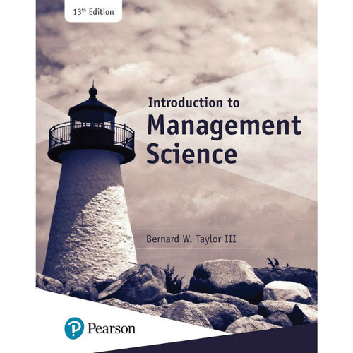 Introduction to Management Science (13th Edition) Bernard Taylor | 9780134730660