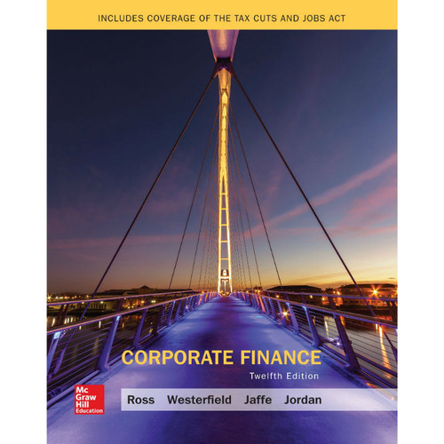 Corporate Finance (12th Edition) Stephen Ross, Randolph Westerfield, Jeffrey Jaffe and Bradford Jordan | 9781259918940