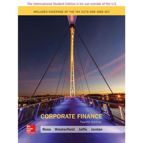 Corporate Finance (12th Edition) Stephen Ross, Randolph Westerfield, Jeffrey Jaffe and Bradford Jordan | 9781260091878