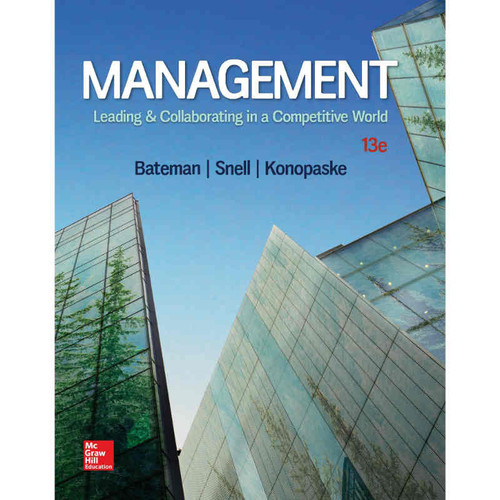 Management: Leading & Collaborating in a Competitive World (13th Edition) Thomas S Bateman and Scott A Snell | 9781260194241