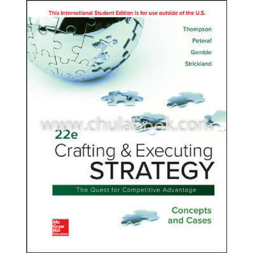 Crafting & Executing Strategy: Concepts and Cases (22nd Edition) Arthur Thompson Jr, Margaret Peteraf, John Gamble and A. Strickland III | 9781260565744