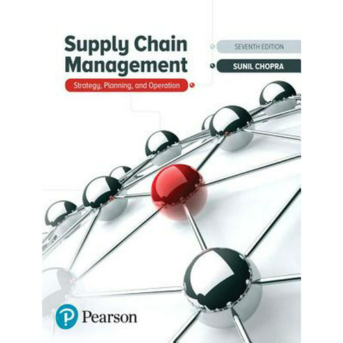 Supply Chain Management: Strategy, Planning, and Operation (7th Edition) Sunil Chopra | 9780134731889